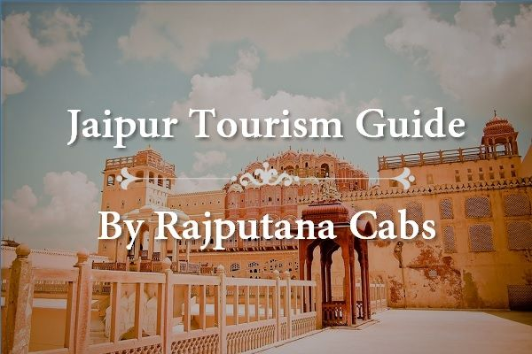 Jaipur Tourism Guide by Rajputana Cabs