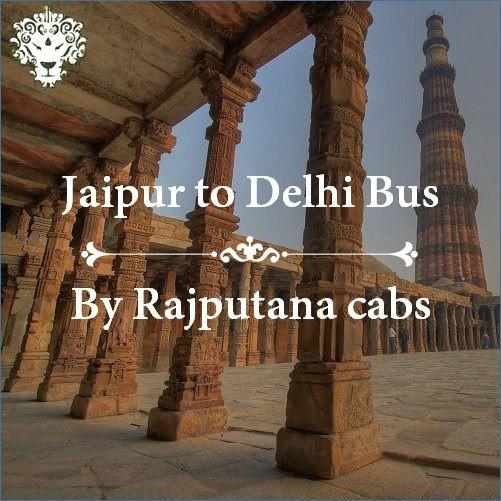 Jaipur to Delhi Bus service by Rajputana Cabs