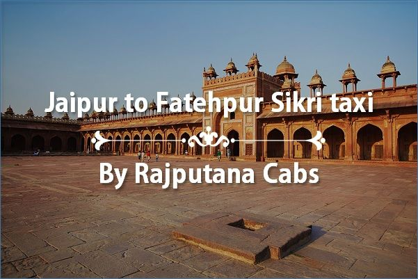 Jaipur to Fatehpur Sikri taxi service by Rajputana Cabs