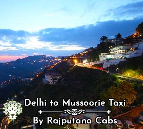 Delhi to Mussoorie Taxi by Rajputana Cabs